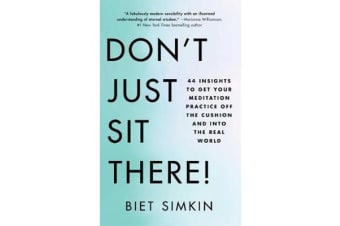 Don't Just Sit There! - 44 Insights to Get Your Meditation Practice Off the Cushion and Into the Real World
