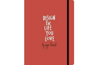 Design The Life You Love - A Step-by-Step Guide to Building a Meaningful Future