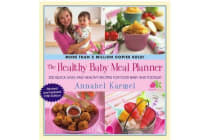 The Healthy Baby Meal Planner - 200 Quick, Easy, and Healthy Recipes for Your Baby and Toddler