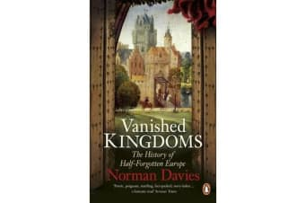 Vanished Kingdoms - The History of Half-Forgotten Europe