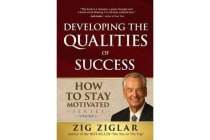 Developing the Qualities of Success - How to Stay Motivated, Volume I