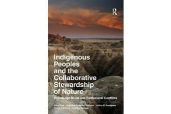 Indigenous Peoples and the Collaborative Stewardship of Nature - Knowledge Binds and Institutional Conflicts