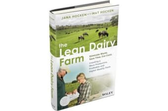 The Lean Dairy Farmer - Save time, cut costs, eliminate waste to create a more productive, profitable and higher quality farm