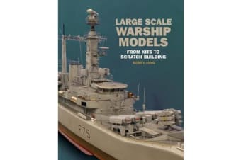 Large Scale Warship Models - From Kits to Scratch Building