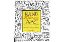 Hand Lettering A to Z - A World of Creative Ideas for Drawing and Designing Alphabets
