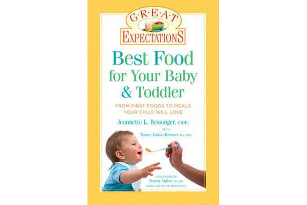 Great Expectations: Best Food for Your Baby & Toddler - From First Foods to Meals Your Child will Love