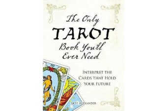 The Only Tarot Book You'll Ever Need - Gain insight and truth to help explain the past, present, and future.