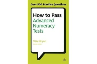 How to Pass Advanced Numeracy Tests - Improve Your Scores in Numerical Reasoning and Data Interpretation Psychometric Tests