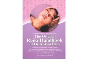 The Original Reiki Handbook of Dr. Mikao Usui - The Traditional Usui Reiki Ryoho Treatment Positions and Numerous Reiki Techniques for Health and Well-being
