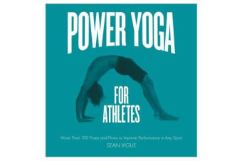 Power Yoga for Athletes - More Than 100 Poses and Flows to Improve Performance in Any Sport