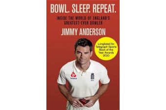 Bowl. Sleep. Repeat. - Inside the World of England's Greatest-Ever Bowler
