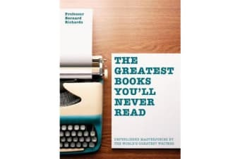 The Greatest Books You'll Never Read - Unpublished masterpieces by the world's greatest writers