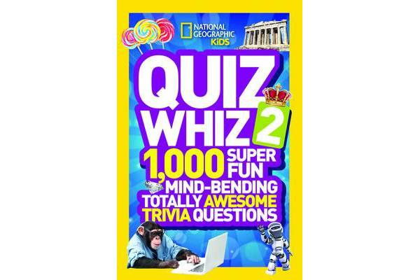 Quiz Whiz 2 - 1,000 Super Fun Mind-Bending Totally Awesome Trivia Questions