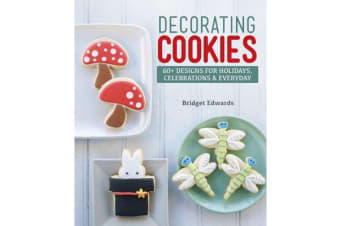 Decorating Cookies - 60+ Designs for Holidays, Celebrations & Everyday