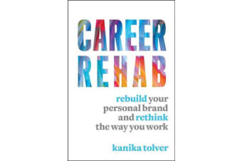 Career Rehab - Rebuild Your Personal Brand and Rethink the Way You Work