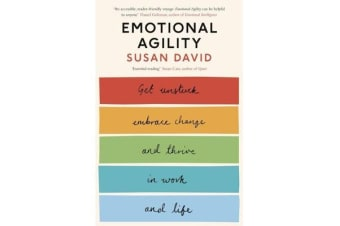 Emotional Agility - Get Unstuck, Embrace Change and Thrive in Work and Life