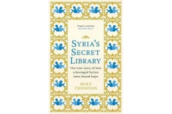 Syria's Secret Library - The true story of how a besieged Syrian town found hope