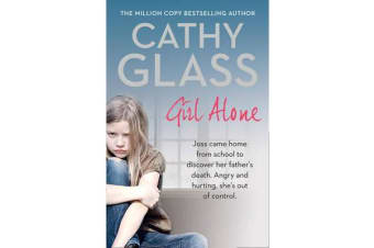 Girl Alone - Joss Came Home from School to Discover Her Father's Death. Angry and Hurting, She's out of Control.