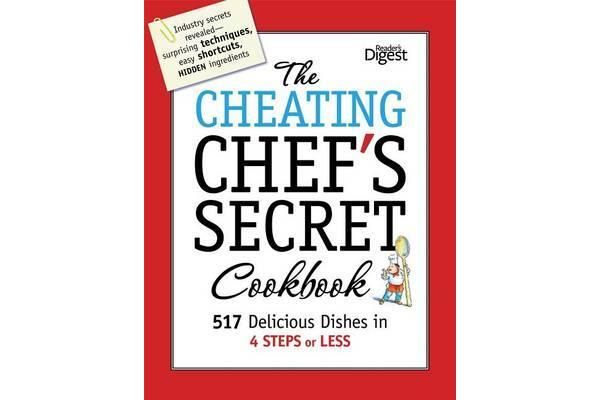The Cheating Chef's Secret Cookbook - 517 Delicious Dishes in 4 Steps or Less