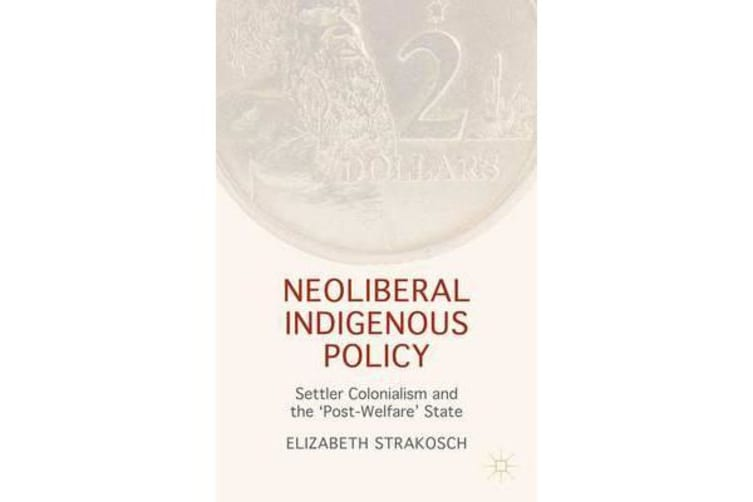 Neoliberal Indigenous Policy - Settler Colonialism and the `Post-Welfare' State