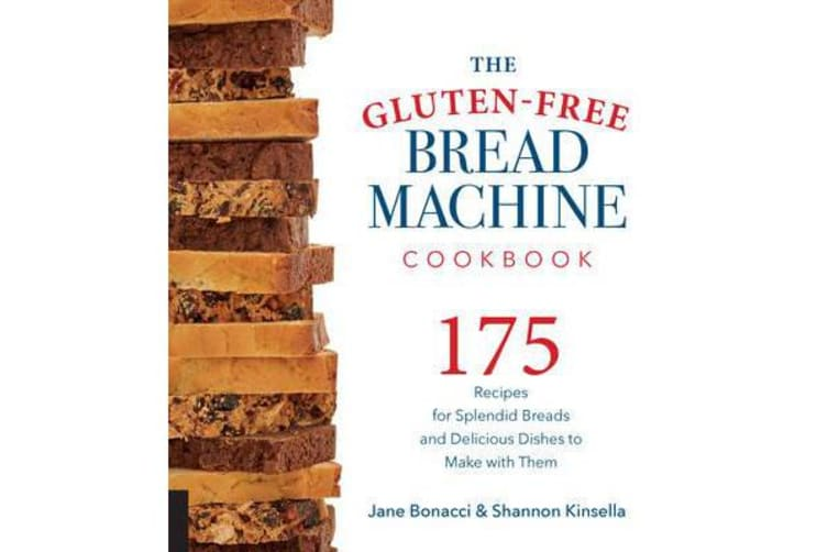 The Gluten-Free Bread Machine Cookbook - 175 Recipes for Splendid Breads and Delicious Dishes to Make with Them