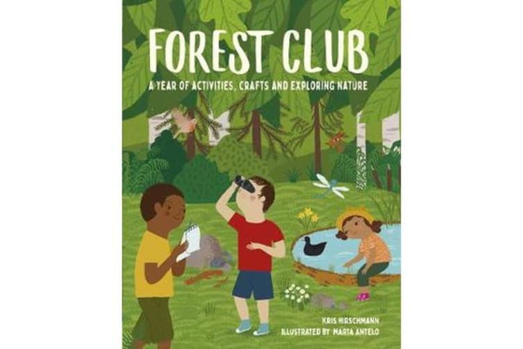 Forest Club - A Year of Activities, Crafts, and Exploring Nature