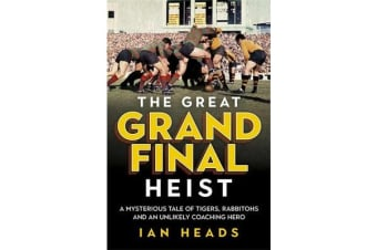 The Great Grand Final Heist - A Mysterious Tale of Tigers, Rabbitohs and an Unlikely Coaching Hero