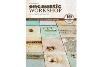 Encaustic Workshop, Revised - Artistic Techniques for Working with Wax: 10th Anniversary