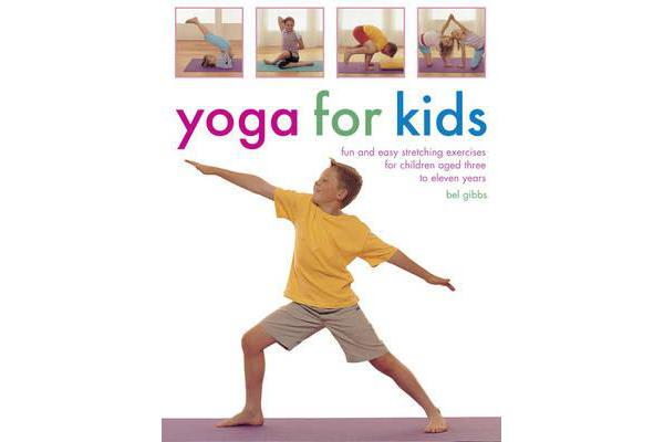 Yoga for Kids - Fun and Easy Stretching Exercises for Children Aged Three to Eleven Years