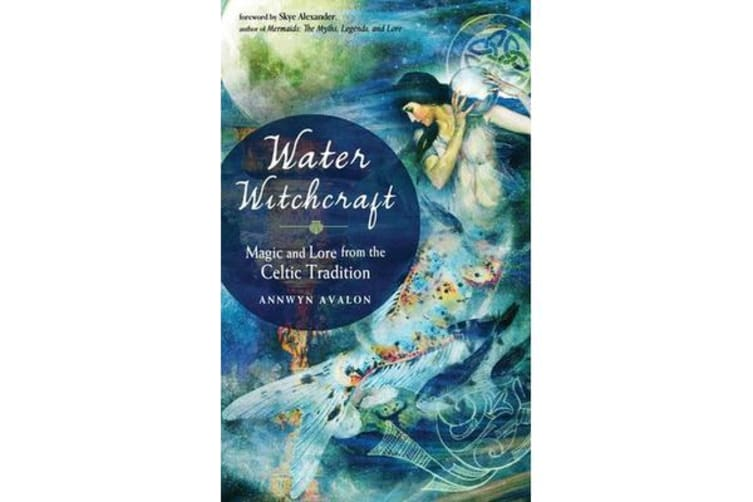 Water Witchcraft - Magic and Lore from the Celtic Tradition