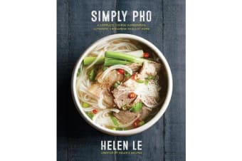 Simply Pho - A Complete Course in Preparing Authentic Vietnamese Meals at Home