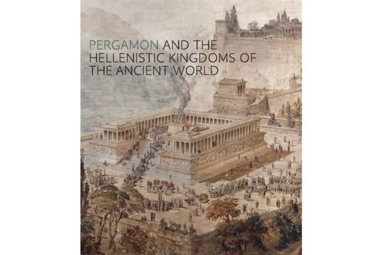 Pergamon and the Hellenistic Kingdoms of the Ancient World