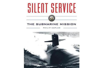 Silent Service - Submarine Warfare from World War II to the Present An Illustrated and Oral History