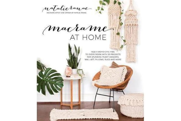 Macrame at Home - Add Boho-Chic Charm to Every Room with 20 Projects for Stunning Plant Hangers, Wall Art, Pillows and More