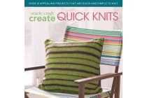 Stitch, Craft, Create Quick Knits - Over 25 Appealing Projects That Are Quick and Simple to Knit