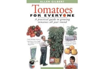Tomatoes for Everyone - A Practical Guide to Growing Tomatoes All Year Round