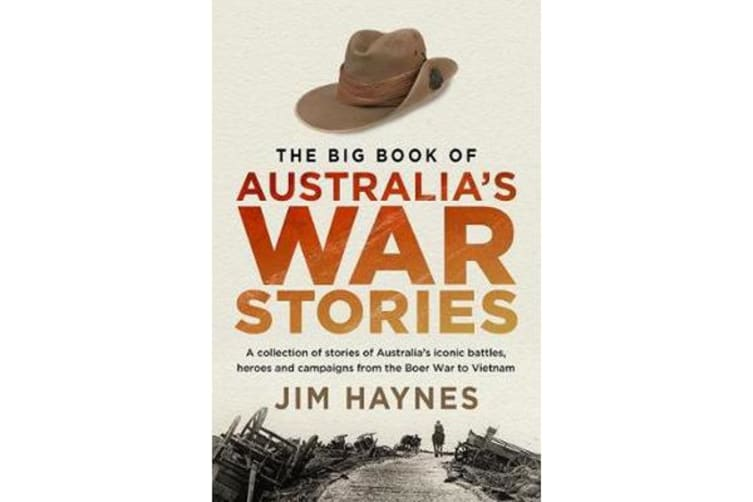 The Big Book of Australia's War Stories - A Collection of Stories of Australia's Iconic Battles and Campaigns from the Boer War to Vietnam