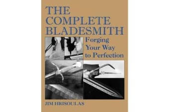 The Complete Bladesmith - Forging Your Way to Perfection