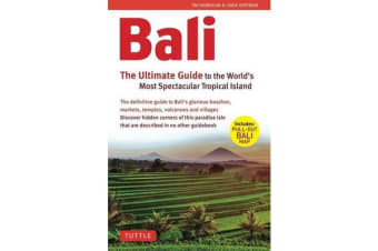 Bali: The Ultimate Guide - to the World's Most Spectacular Tropical Island