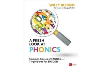 A Fresh Look at Phonics, Grades K-2 - Common Causes of Failure and 7 Ingredients for Success
