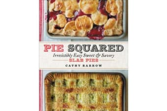 Pie Squared - Irresistibly Easy Sweet and Savory Slab Pies