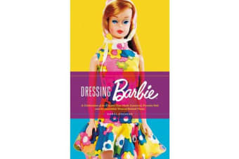 Dressing Barbie - A Celebration of the Clothes That Made America's Favorite Doll and the Incredible Woman Behind Them