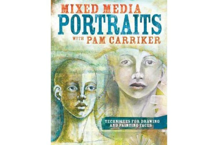 Mixed Media Portraits with Pam Carriker - Techniques for Drawing and Painting Faces