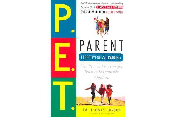 Parent Effectiveness Training - The Proven Program for Raising Responsible Children