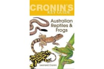 Cronin'S Key Guide to Australian Reptiles and Frogs - Fully Revised Edition