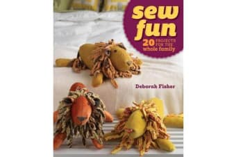 Sew Fun - 20 Projects for the Whole Family