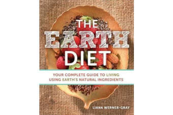 The Earth Diet - Your Complete Guide to Living Using Earth's Natural Ingredients