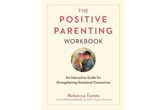 Positive Parenting Workbook - An Interactive Guide for Strengthening Emotional Connection