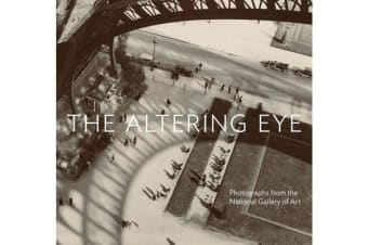 The Altering Eye - Photographs from the National Gallery of Art