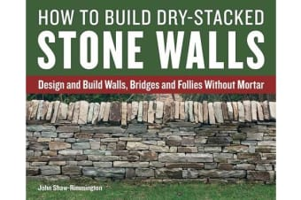 How to Build Dry-Stacked Stone Walls - Design and Build Walls, Bridges and Follies Without Mortar